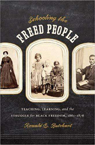 Download Butchart - Schooling the Freed People; Teaching, Learning, and the Struggle for Black Freedom, 1861-1876 (2010), Urban Books, Black History and more at United Black Books! www.UnitedBlackBooks.org