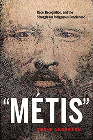 """Métis"": Race, Recognition, and the Struggle for Indigenous Peoplehood by Chris Andersen (E-Book)"