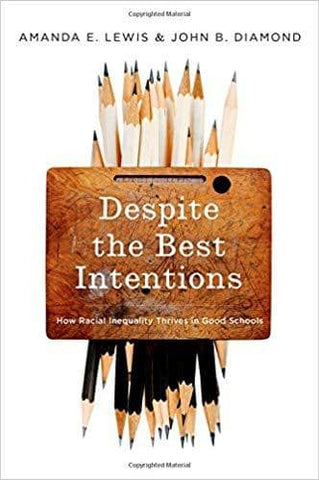 Download Diamond & Lewis - Despite the Best Intentions; Why Racial Inequality Thrives in Good Schools (E-Book), Urban Books, Black History and more at United Black Books! www.UnitedBlackBooks.org