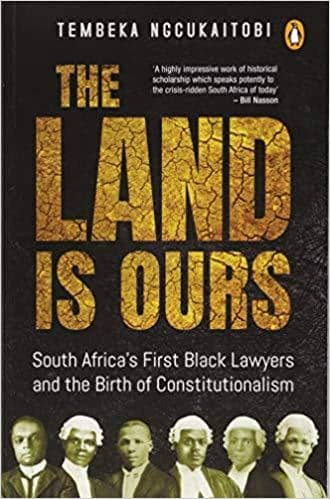 Download Ngcukaitobi - The Land Is Ours; South Africa's First Black Lawyers and the Birth of Constitutionalism (E-Book), Urban Books, Black History and more at United Black Books! www.UnitedBlackBooks.org