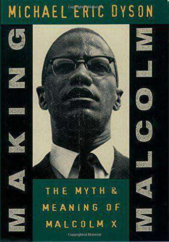 Making Malcolm: The Myth and Meaning of Malcolm X by Eric Dyson African American Books at United Black Books