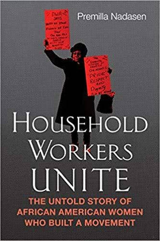 Download Household Workers Unite: The Untold Story of African American Women Who Built a Movement, Urban Books, Black History and more at United Black Books! www.UnitedBlackBooks.org
