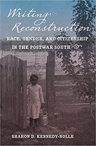 Writing Reconstruction: Race, Gender, and Citizenship in the Postwar South (Gender and American Culture) by Sharon D. Kennedy-Nollle (E-Book)