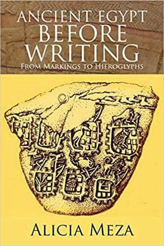 Ancient Egypt Before Writing: From Markings to Hieroglyphs by Alicia Meza (E-Book)