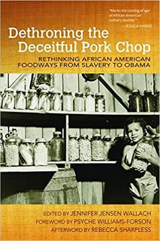 Download Dethroning the Deceitful Pork Chop: Rethinking African American Foodways from Slavery to Obama (Food and Foodways), Urban Books, Black History and more at United Black Books! www.UnitedBlackBooks.org