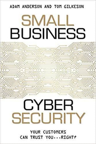 Small Business Cyber Security Your Customers Can Trust You...Right (E-Book)