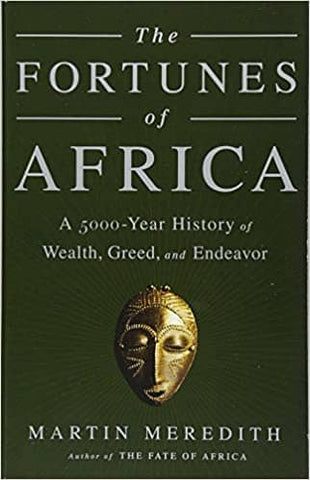 The Fortunes of Africa: A 5000-Year History of Wealth, Greed, and Endeavor by Martin Meredith (E-Book)