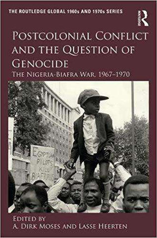 Postcolonial Conflict and the Question of Genocide; the Nigeria-Biafra War, 1967-1970 (E-Book)
