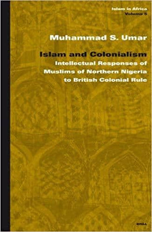 Islam and Colonialism; Intellectual Responses of Muslims of Northern Nigeria to British Colonial Rule (E-Book)