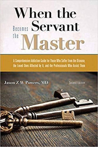 When the Servant Becomes the Master; a Comprehensive Addiction Guide for Those Suffer from the Disease, .., 2e (E-Textbook)