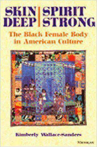 Skin Deep, Spirit Strong: The Black Female Body in American Culture African American Books at United Black Books