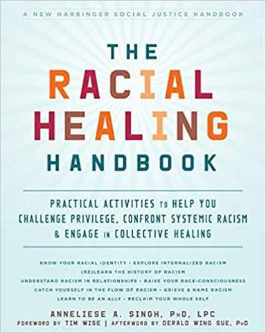 The Racial Healing Handbook: Practical Activities to Help You Challenge Privilege, Confront Systemic Racism, and Engage in Collective Healing by Anneliese A. Singh (E-Book)