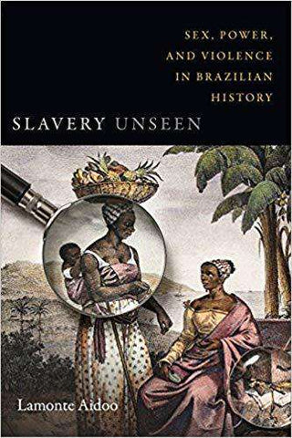 Slavery Unseen: Sex, Power, and Violence in Brazilian History (E-Book)