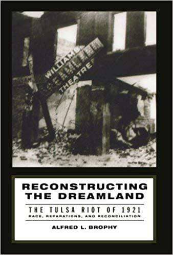 Download Brophy - Reconstructing the Dreamland; The Tulsa Riot of 1921; Race, Reparations, and Reconciliation (E-Book), Urban Books, Black History and more at United Black Books! www.UnitedBlackBooks.org
