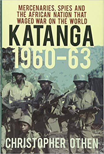 Download Katanga 1960-63; Mercenaries, Spies and the African Nation That Waged War on the World (E-Book), Urban Books, Black History and more at United Black Books! www.UnitedBlackBooks.org