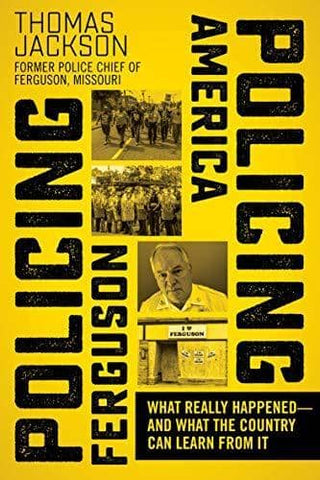 Policing Ferguson, Policing America; What Really Happened-- and What the Country Can Learn from it (E-Book)
