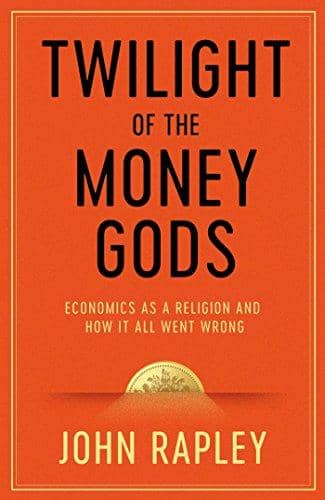 Download Rapley - Twilight of the Money Gods; Economics as a Religion and How It All Went Wrong (E-Book), Urban Books, Black History and more at United Black Books! www.UnitedBlackBooks.org