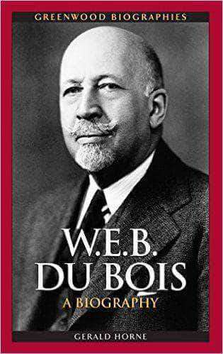 Download W.E.B. DuBois - A Biography by Gerald Horne, Urban Books, Black History and more at United Black Books! www.UnitedBlackBooks.org