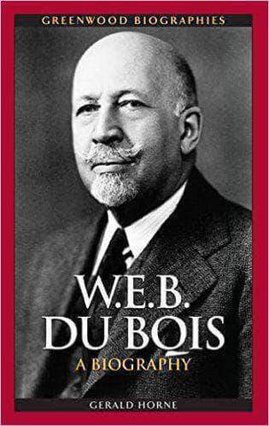 W.E.B. DuBois - A Biography by Gerald Horne African American Books at United Black Books