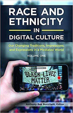 Race and Ethnicity in Digital Culture; Our Changing Traditions, Impressions, and Expressions in a Mediated World, Vol. 1 (E-Book)
