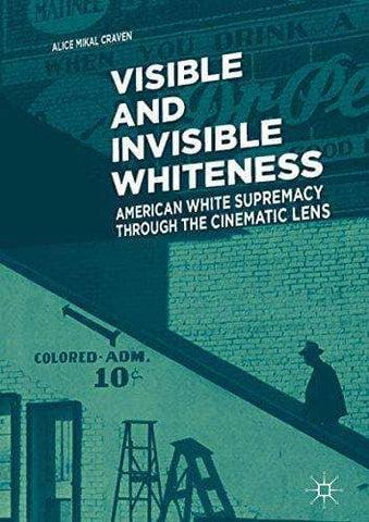 Download Visible and Invisible Whiteness; American White Supremacy Through the Cinematic Lens (E-Book), Urban Books, Black History and more at United Black Books! www.UnitedBlackBooks.org