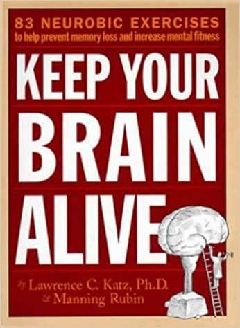 Keep Your Brain Alive: 83 Neurobic Exercises to Help Prevent Memory Loss and Increase Mental Fitness - Rubin, Manning