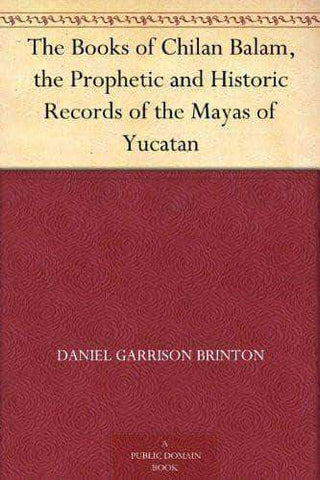 The Books of Chilan Balam, the Prophetic and Historic Records of the Mayas of Yucatan - United Black Books