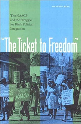 The Ticket to Freedom: The NAACP and the Struggle for Black Political Integration by Manfred Berg (E-Book)