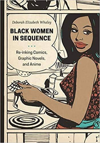 Download Black Women in Sequence: Re-inking Comics, Graphic Novels, and Anime, Urban Books, Black History and more at United Black Books! www.UnitedBlackBooks.org