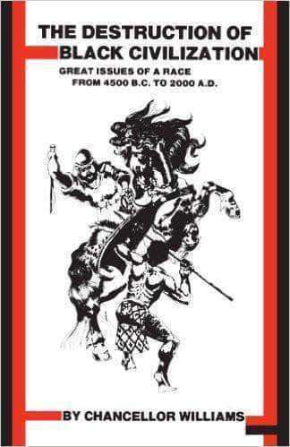 Destruction of Black Civilization: Great Issues of a Race from 4500 B.C. to 2000 A.D. by Chancellor Williams. (Paperback & E-Book)