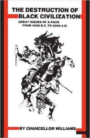 Download Destruction of Black Civilization: Great Issues of a Race from 4500 B.C. to 2000 A.D. by Chancellor Williams. (Paperback & E-Book), Urban Books, Black History and more at United Black Books! www.UnitedBlackBooks.org