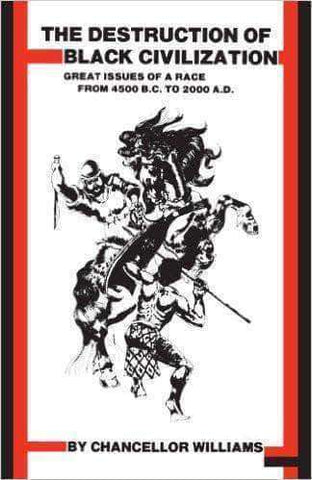 Download Destruction of Black Civilization: Great Issues of a Race from 4500 B.C. to 2000 A.D. by Chancellor Williams. (E-Book), Urban Books, Black History and more at United Black Books! www.UnitedBlackBooks.org