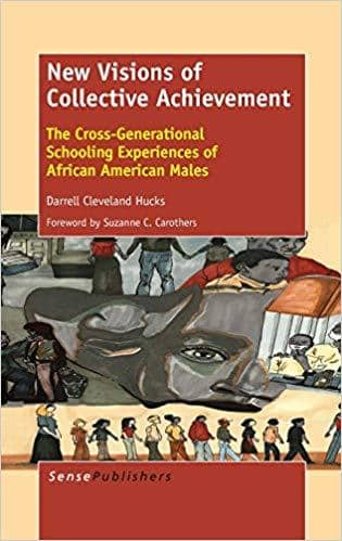 Download New Visions of Collective Achievement: The Cross-Generational Schooling Experiences of African American Males (E-Book), Urban Books, Black History and more at United Black Books! www.UnitedBlackBooks.org