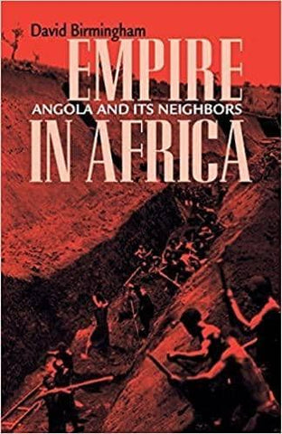 Empire in Africa: Angola and Its Neighbors by David Birmingham (E-Book)