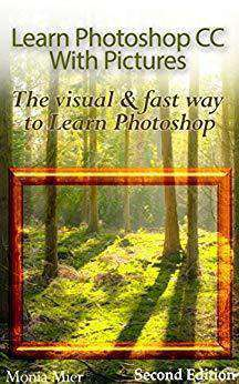 Learn Photoshop CC With Pictures The Visual & Fast Way To Learn Photoshop (E-Book) - United Black Books