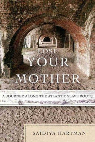 Download Lose Your Mother; a Journey Along the Atlantic Slave Route (E-Book), Urban Books, Black History and more at United Black Books! www.UnitedBlackBooks.org