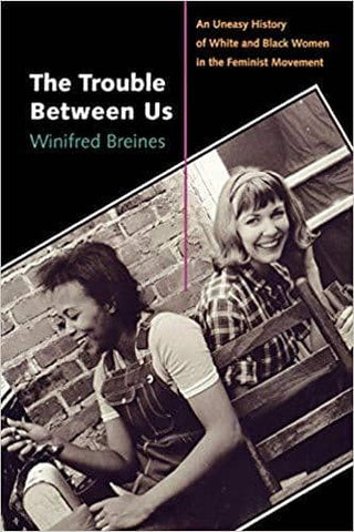 Download The Trouble Between Us An Uneasy History of White and Black Women in the Feminist Movement (E-Book), Urban Books, Black History and more at United Black Books! www.UnitedBlackBooks.org