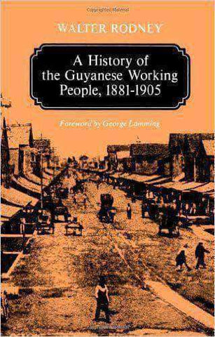 A History of the Guyanese Working People, 1881-1905 by Walter Rodney (E-Book) African American Books at United Black Books