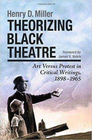 Theorizing Black Theatre: Art Versus Protest in Critical Writings (E-Book)