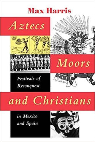 Download Aztecs, Moors, and Christians: Festivals of Reconquest in Mexico and Spain (E-Book), Urban Books, Black History and more at United Black Books! www.UnitedBlackBooks.org