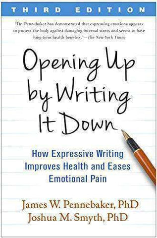 Opening Up by Writing It Down, Third Edition: How Expressive Writing Improves Health and Eases Emotional Pain (E-Book) - United Black Books
