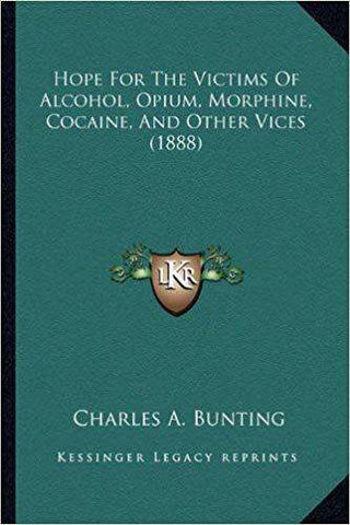 Download Bunting - Hope for the Victims of Alcohol, Opium, Morphine, Cocaine, and Other Vices (1888), Urban Books, Black History and more at United Black Books! www.UnitedBlackBooks.org