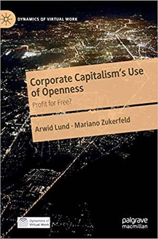Corporate Capitalism's Use of Openness: Profit for Free? by Arwid Lund & Mariano Zukerfeld (E-Book)