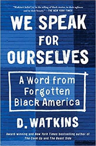 We Speak for Ourselves: A Word from Forgotten Black America by D. Watkins (E-Book)