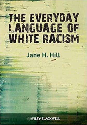 Download The Everyday Language of White Racism by Jane H. Hill (E-Book), Urban Books, Black History and more at United Black Books! www.UnitedBlackBooks.org