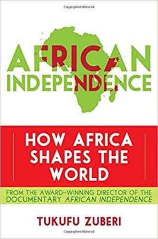 Download African Independence How Africa Shapes the World by Tukufu Zuberi (E-Book), Urban Books, Black History and more at United Black Books! www.UnitedBlackBooks.org