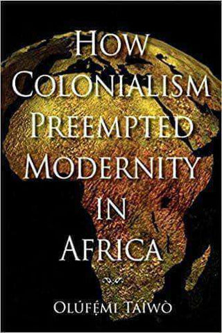 How Colonialism Preempted Modernity in Africa African American Books at United Black Books