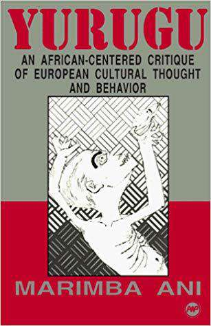 Yurugu: An African Centered Critique of European Cultural Thought and Behavior by Marimba Ani (E-Book)