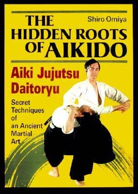 The Hidden Roots of Aikido: Aiki Jujutsu Daitoryu - Secret Techniques of an Ancient Martial Art by Shiro Omiya (E-Book)