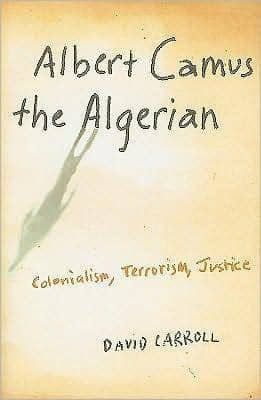Download Albert Camus, the Algerian; Colonialism, Terrorism, Justice (E-Book), Urban Books, Black History and more at United Black Books! www.UnitedBlackBooks.org